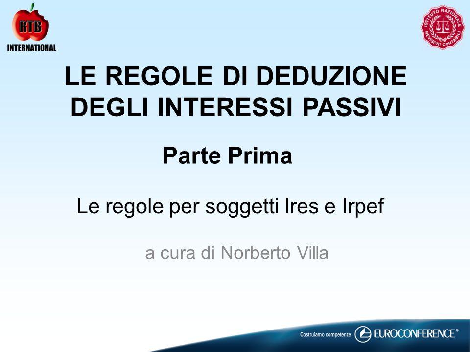 LE REGOLE DI DEDUZIONE DEGLI INTERESSI PASSIVI a cura di Norberto Villa Parte Prima Le regole per soggetti Ires e Irpef