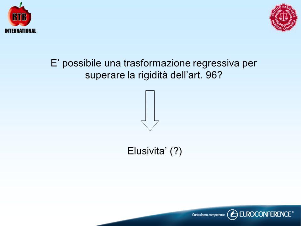 E possibile una trasformazione regressiva per superare la rigidità dellart. 96? Elusivita (?)