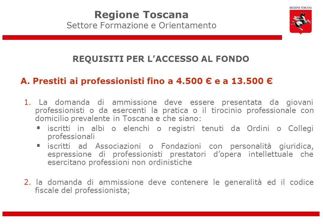 Regione Toscana Settore Formazione e Orientamento REQUISITI PER LACCESSO AL FONDO A. Prestiti ai professionisti fino a 4.500 Є e a 13.500 Є 1. La doma