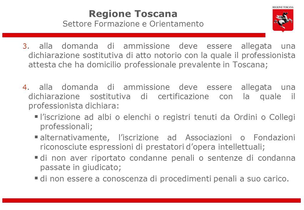 Regione Toscana Settore Formazione e Orientamento 3. alla domanda di ammissione deve essere allegata una dichiarazione sostitutiva di atto notorio con