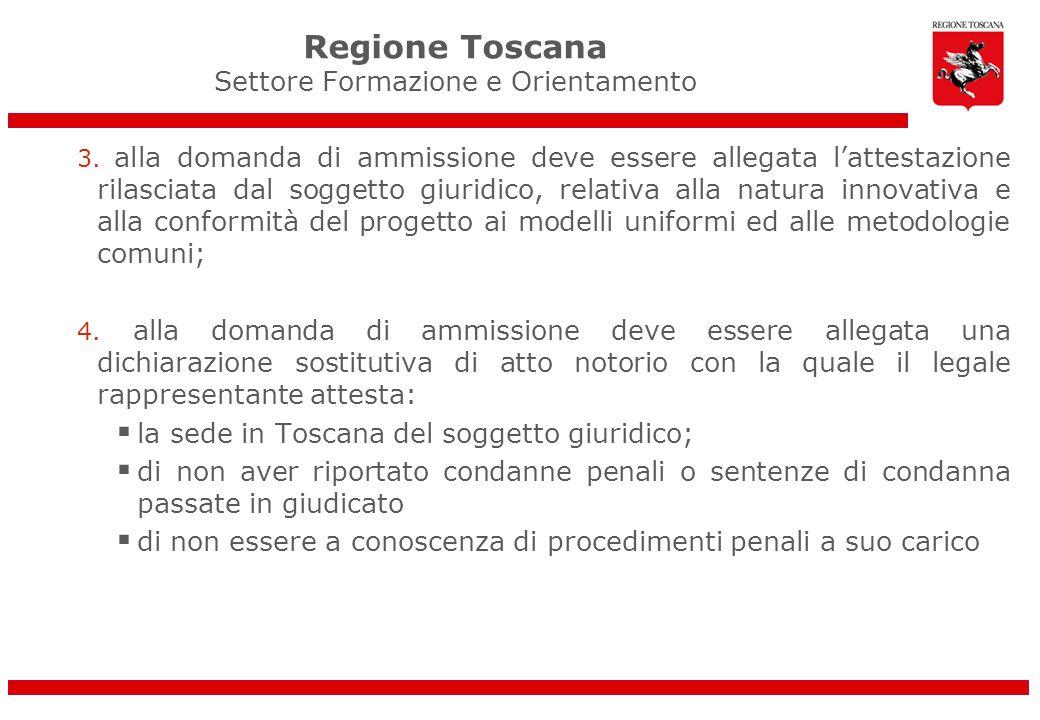Regione Toscana Settore Formazione e Orientamento 3. alla domanda di ammissione deve essere allegata lattestazione rilasciata dal soggetto giuridico,