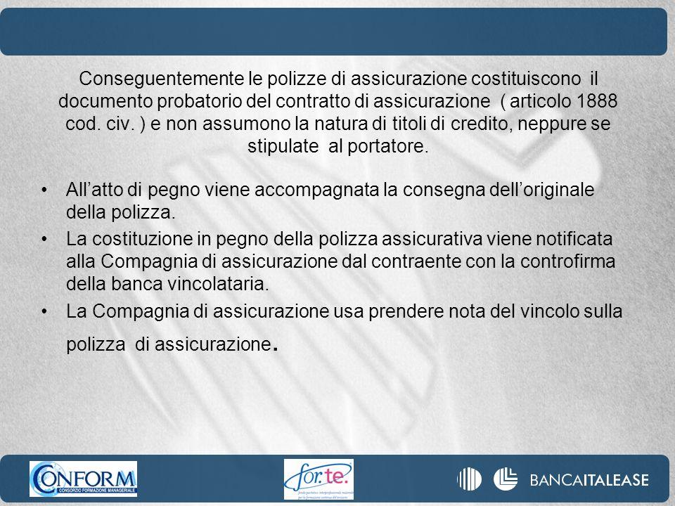 Conseguentemente le polizze di assicurazione costituiscono il documento probatorio del contratto di assicurazione ( articolo 1888 cod. civ. ) e non as
