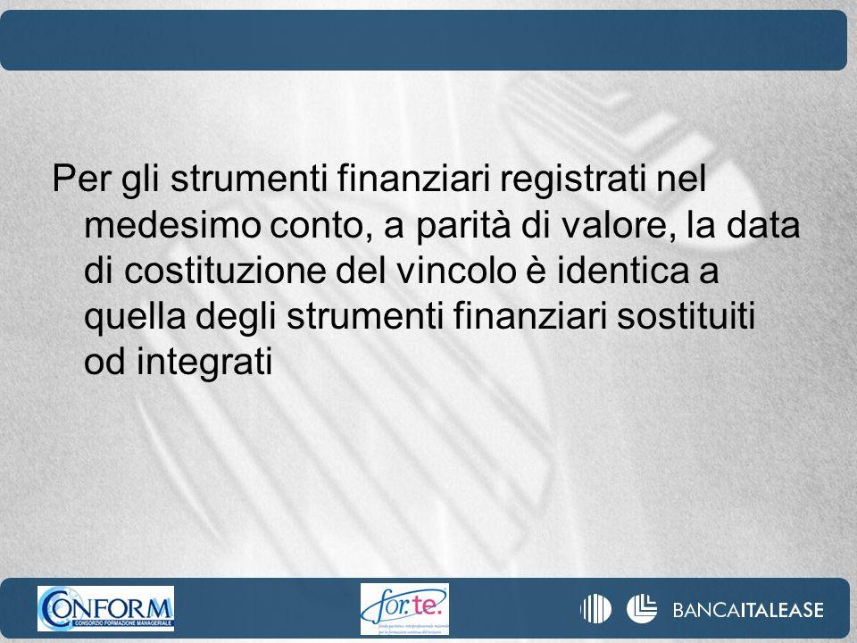 Per gli strumenti finanziari registrati nel medesimo conto, a parità di valore, la data di costituzione del vincolo è identica a quella degli strument