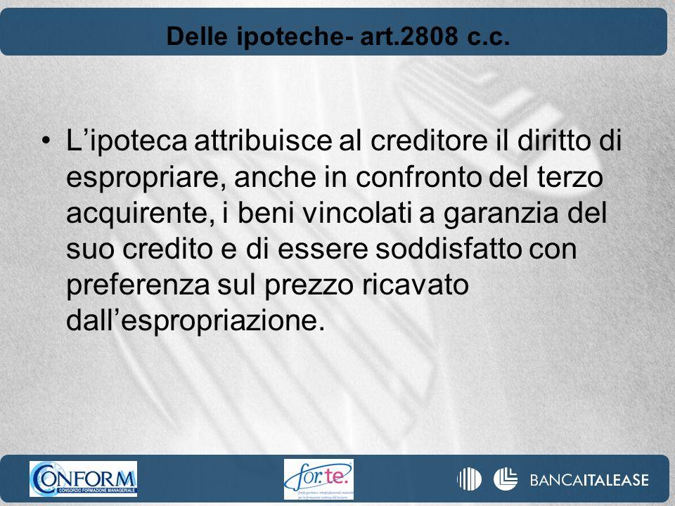 Delle ipoteche- art.2808 c.c. Lipoteca attribuisce al creditore il diritto di espropriare, anche in confronto del terzo acquirente, i beni vincolati a