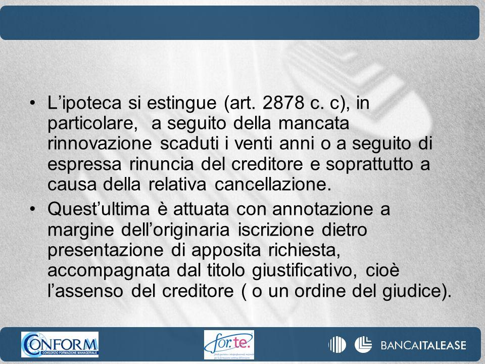 Lipoteca si estingue (art. 2878 c. c), in particolare, a seguito della mancata rinnovazione scaduti i venti anni o a seguito di espressa rinuncia del