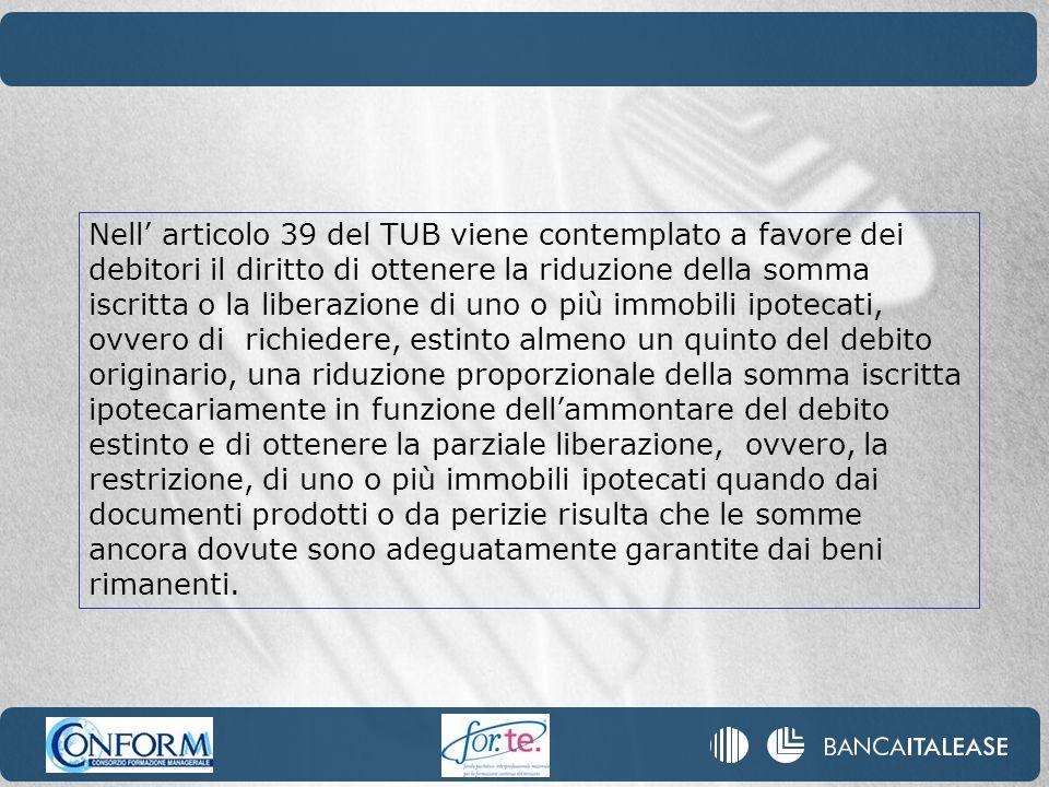 Nell articolo 39 del TUB viene contemplato a favore dei debitori il diritto di ottenere la riduzione della somma iscritta o la liberazione di uno o pi