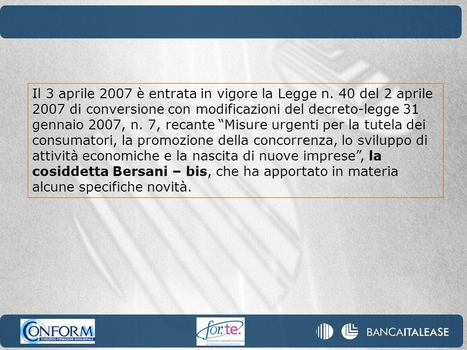 Il 3 aprile 2007 è entrata in vigore la Legge n. 40 del 2 aprile 2007 di conversione con modificazioni del decreto-legge 31 gennaio 2007, n. 7, recant