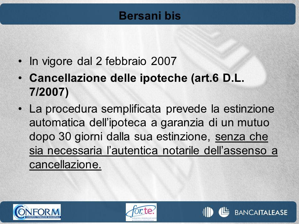Bersani bis In vigore dal 2 febbraio 2007 Cancellazione delle ipoteche (art.6 D.L. 7/2007) La procedura semplificata prevede la estinzione automatica