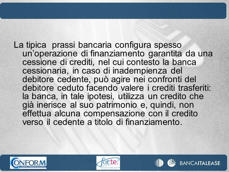 La tipica prassi bancaria configura spesso unoperazione di finanziamento garantita da una cessione di crediti, nel cui contesto la banca cessionaria,