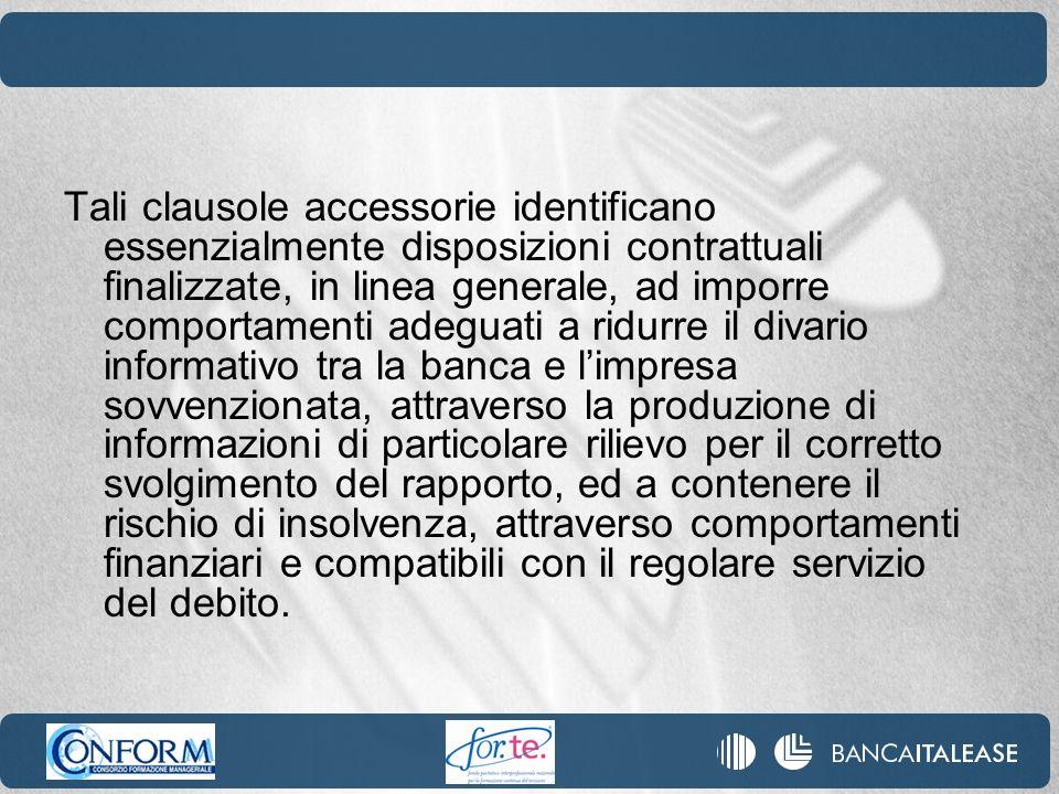 Tali clausole accessorie identificano essenzialmente disposizioni contrattuali finalizzate, in linea generale, ad imporre comportamenti adeguati a rid