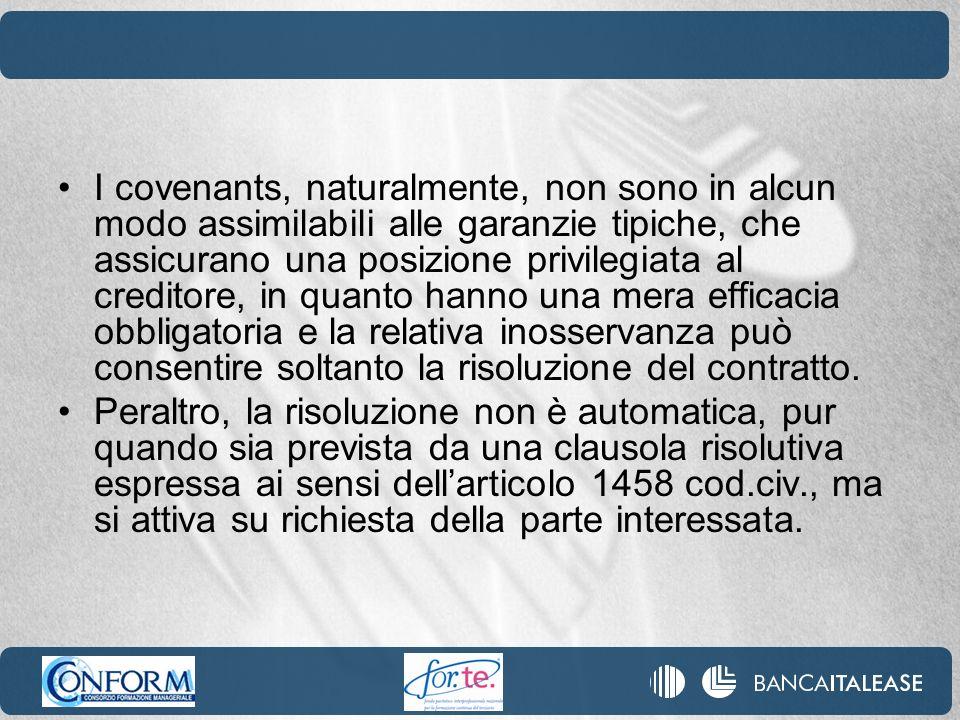 I covenants, naturalmente, non sono in alcun modo assimilabili alle garanzie tipiche, che assicurano una posizione privilegiata al creditore, in quant