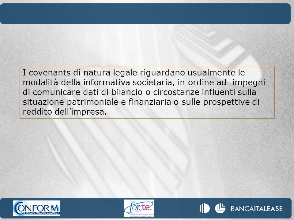I covenants di natura legale riguardano usualmente le modalità della informativa societaria, in ordine ad impegni di comunicare dati di bilancio o cir