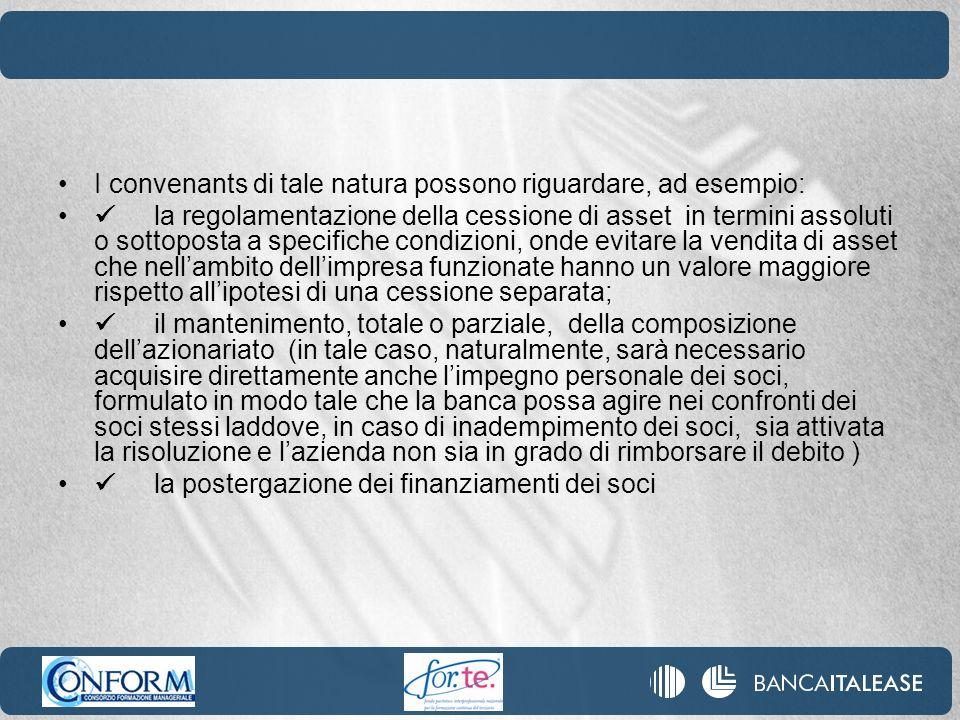 I convenants di tale natura possono riguardare, ad esempio: la regolamentazione della cessione di asset in termini assoluti o sottoposta a specifiche