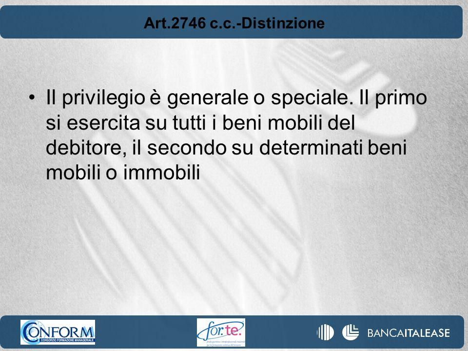 Art.2746 c.c.-Distinzione Il privilegio è generale o speciale. Il primo si esercita su tutti i beni mobili del debitore, il secondo su determinati ben