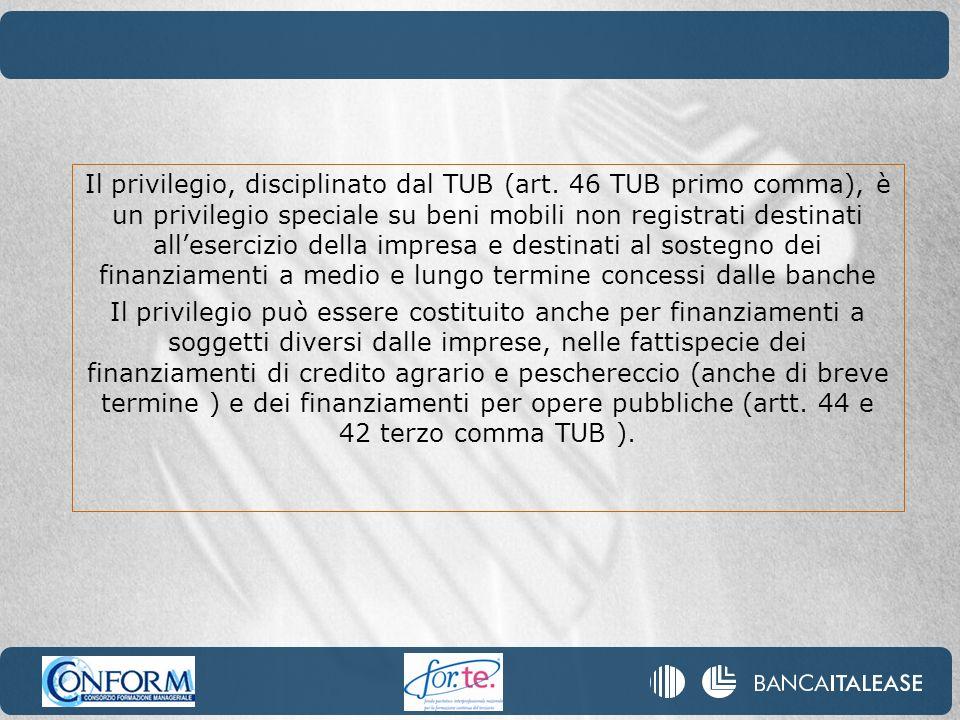 Il privilegio, disciplinato dal TUB (art. 46 TUB primo comma), è un privilegio speciale su beni mobili non registrati destinati allesercizio della imp