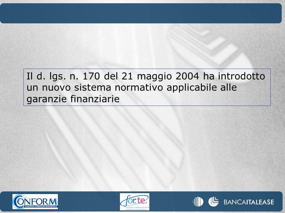 Il d. lgs. n. 170 del 21 maggio 2004 ha introdotto un nuovo sistema normativo applicabile alle garanzie finanziarie