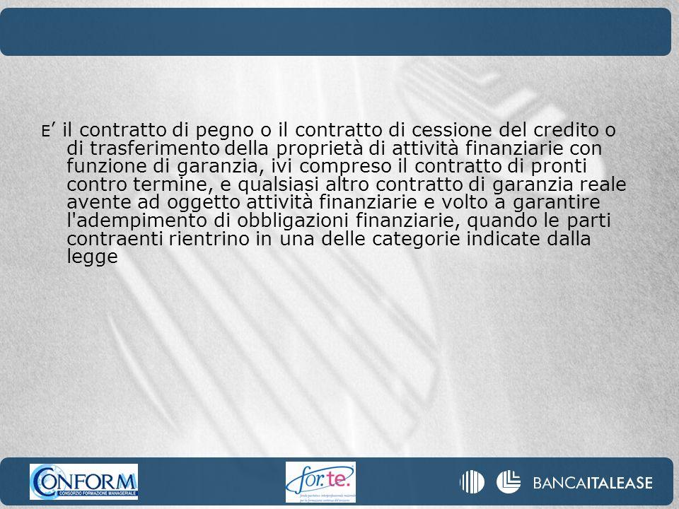 E il contratto di pegno o il contratto di cessione del credito o di trasferimento della proprietà di attività finanziarie con funzione di garanzia, iv