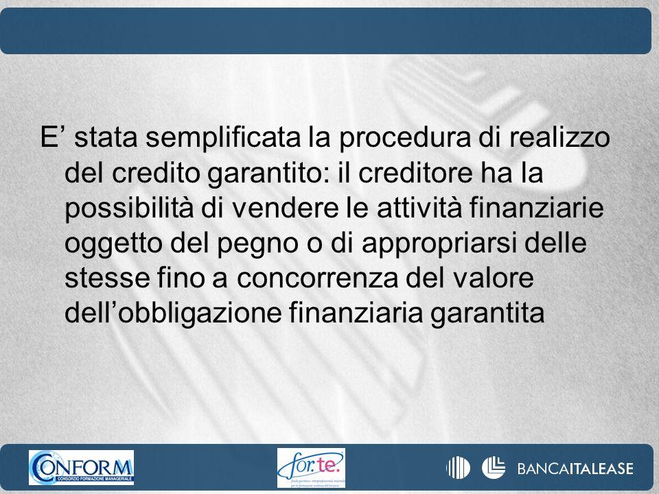 E stata semplificata la procedura di realizzo del credito garantito: il creditore ha la possibilità di vendere le attività finanziarie oggetto del peg