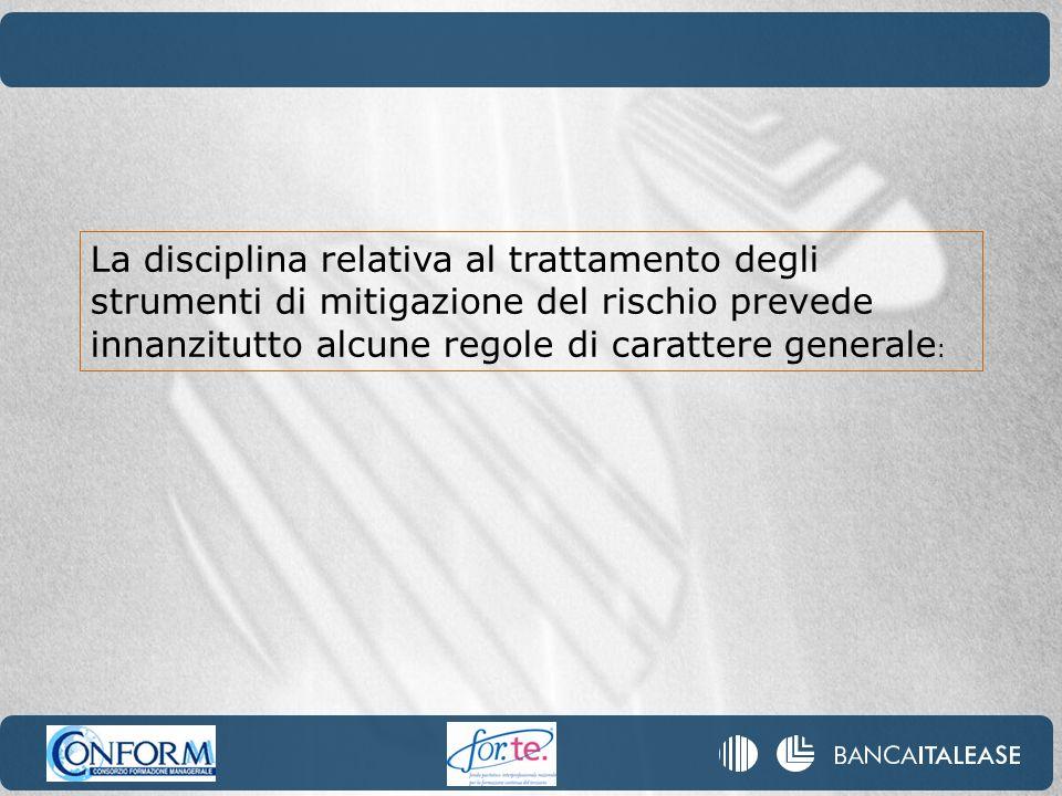 La disciplina relativa al trattamento degli strumenti di mitigazione del rischio prevede innanzitutto alcune regole di carattere generale :