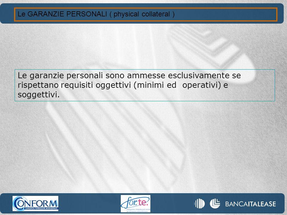 Le GARANZIE PERSONALI ( physical collateral ) Le garanzie personali sono ammesse esclusivamente se rispettano requisiti oggettivi (minimi ed operativi