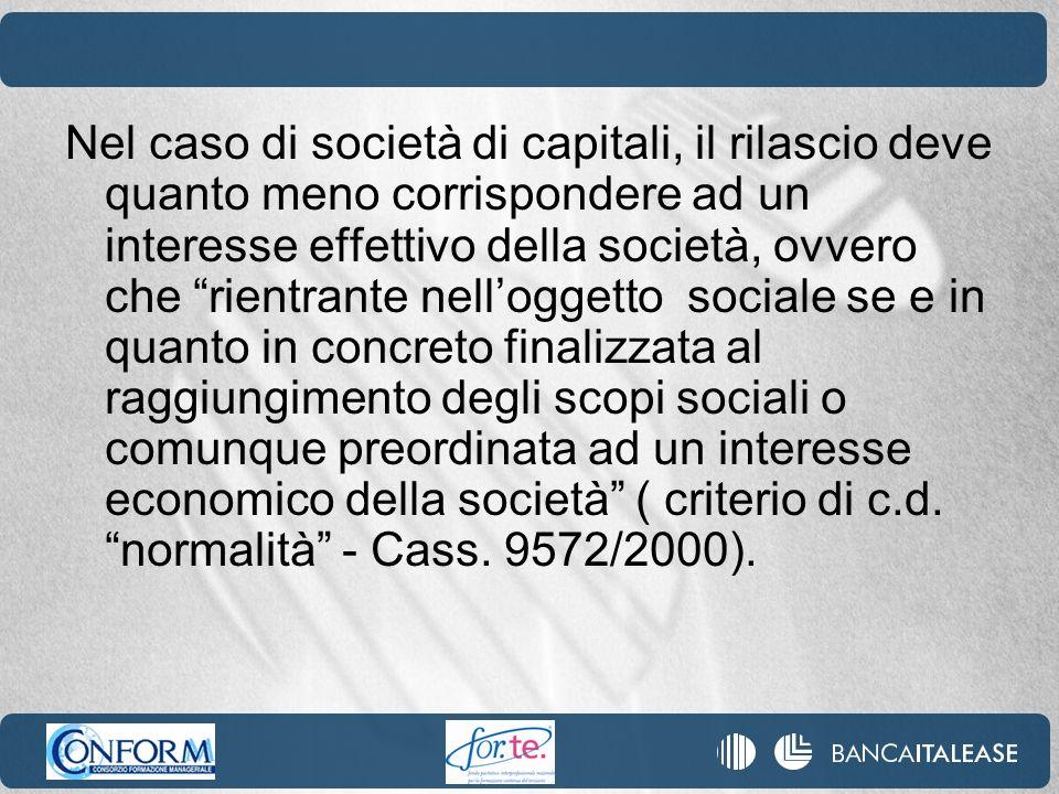 Nel caso di società di capitali, il rilascio deve quanto meno corrispondere ad un interesse effettivo della società, ovvero che rientrante nelloggetto