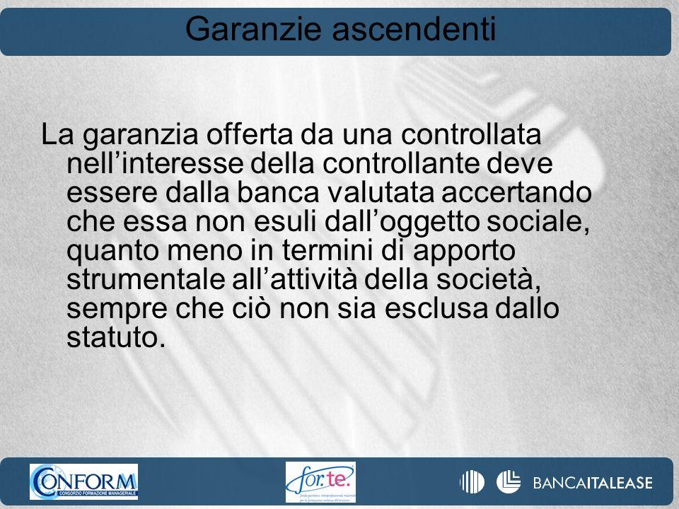 Garanzie ascendenti La garanzia offerta da una controllata nellinteresse della controllante deve essere dalla banca valutata accertando che essa non e