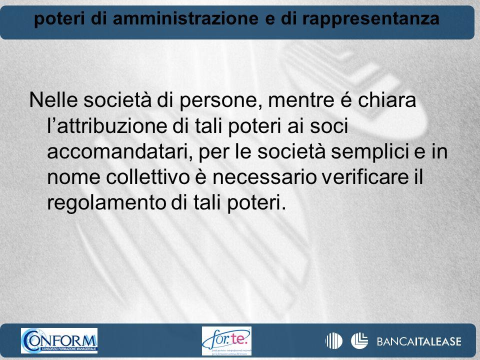 poteri di amministrazione e di rappresentanza Nelle società di persone, mentre é chiara lattribuzione di tali poteri ai soci accomandatari, per le soc