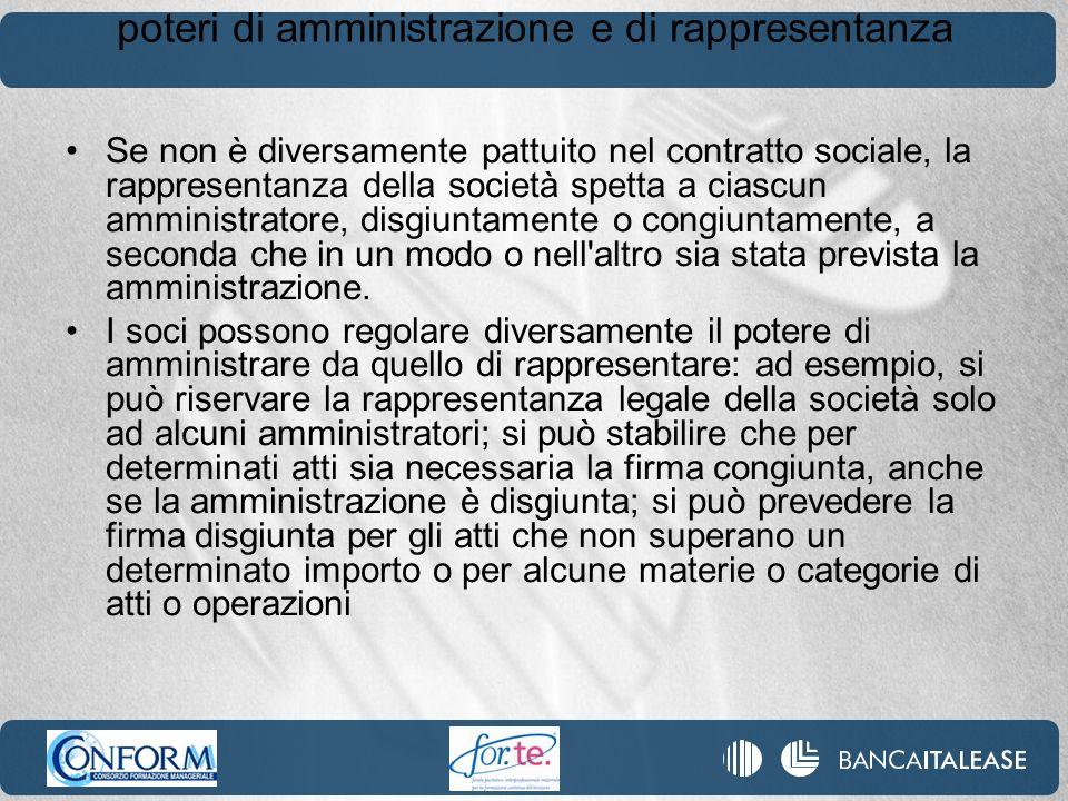 poteri di amministrazione e di rappresentanza Se non è diversamente pattuito nel contratto sociale, la rappresentanza della società spetta a ciascun a