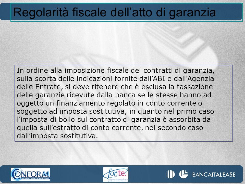 In ordine alla imposizione fiscale dei contratti di garanzia, sulla scorta delle indicazioni fornite dallABI e dallAgenzia delle Entrate, si deve rite