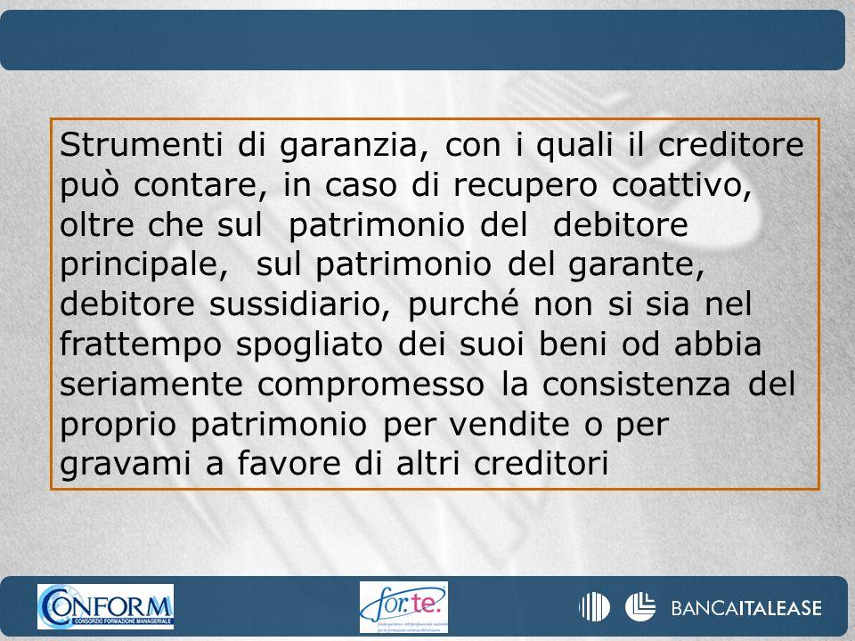 Strumenti di garanzia, con i quali il creditore può contare, in caso di recupero coattivo, oltre che sul patrimonio del debitore principale, sul patri