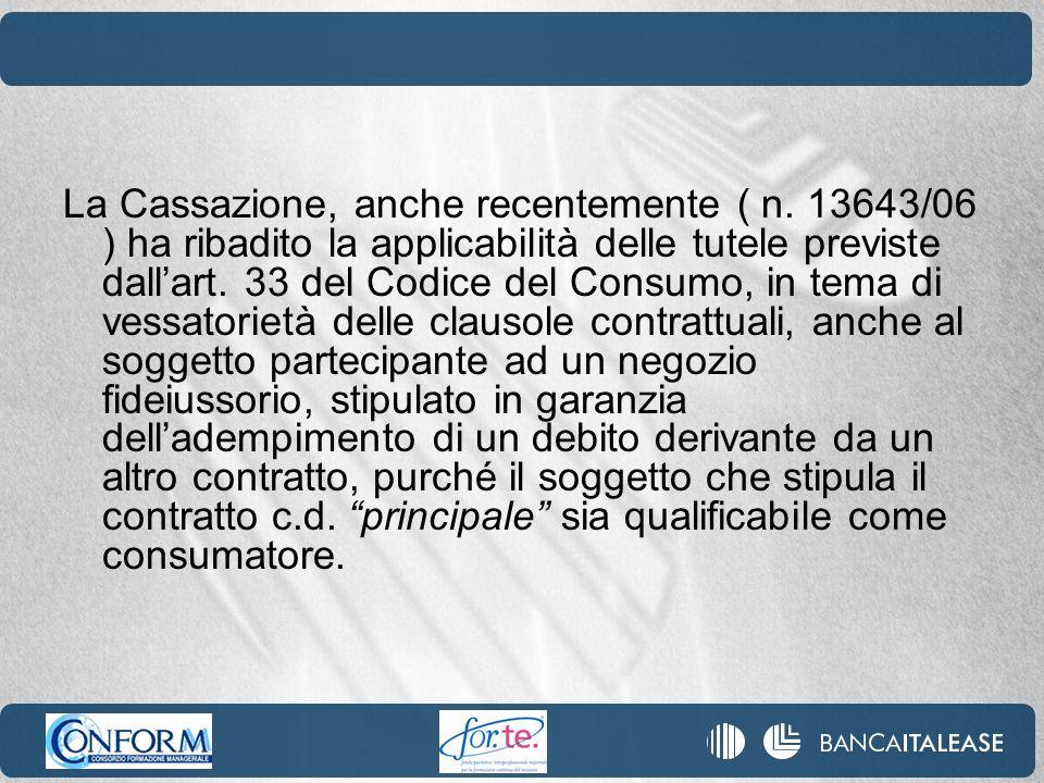 La Cassazione, anche recentemente ( n. 13643/06 ) ha ribadito la applicabilità delle tutele previste dallart. 33 del Codice del Consumo, in tema di ve