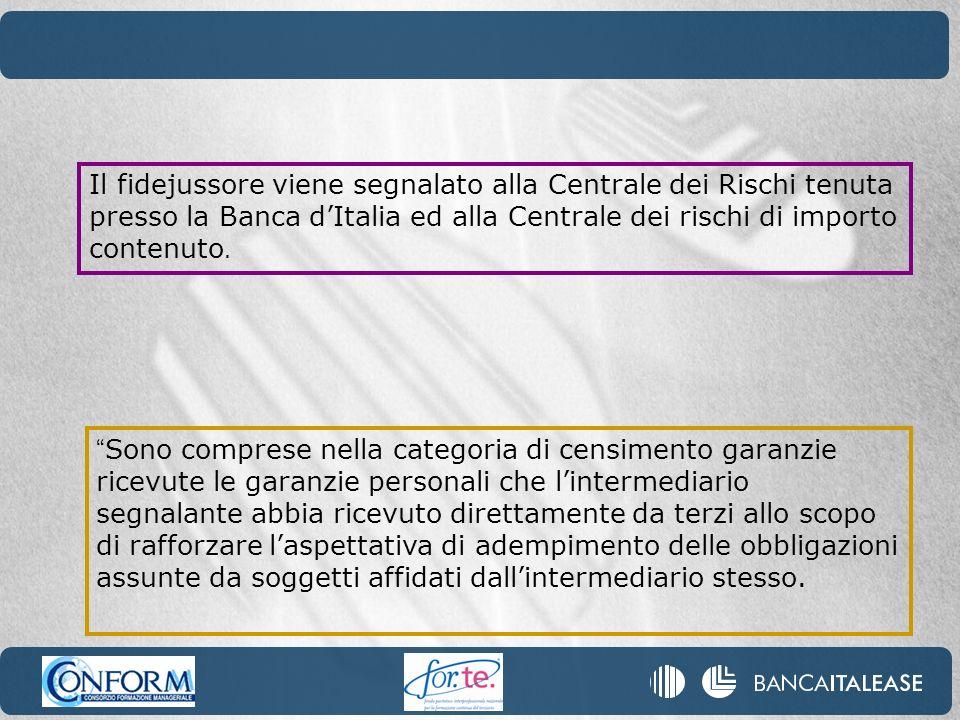 Il fidejussore viene segnalato alla Centrale dei Rischi tenuta presso la Banca dItalia ed alla Centrale dei rischi di importo contenuto. Sono comprese