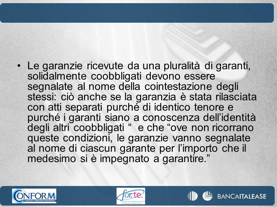 Le garanzie ricevute da una pluralità di garanti, solidalmente coobbligati devono essere segnalate al nome della cointestazione degli stessi: ciò anch