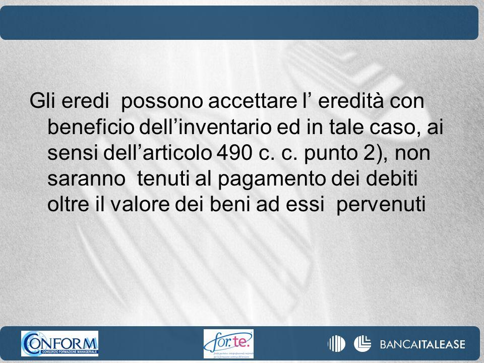 Gli eredi possono accettare l eredità con beneficio dellinventario ed in tale caso, ai sensi dellarticolo 490 c. c. punto 2), non saranno tenuti al pa