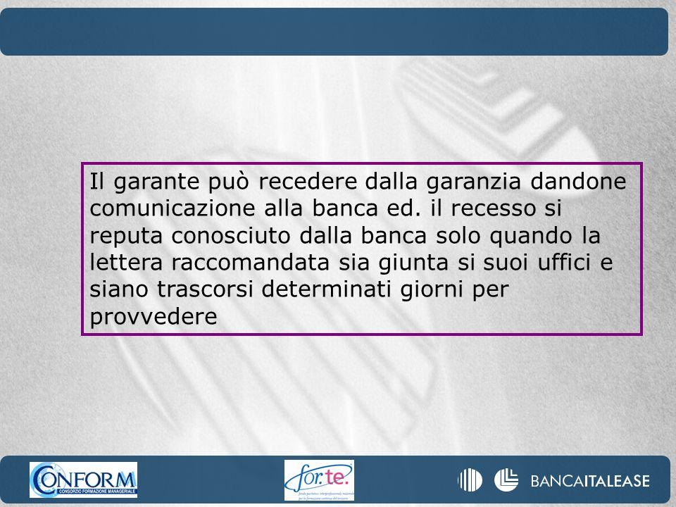 Il garante può recedere dalla garanzia dandone comunicazione alla banca ed. il recesso si reputa conosciuto dalla banca solo quando la lettera raccoma