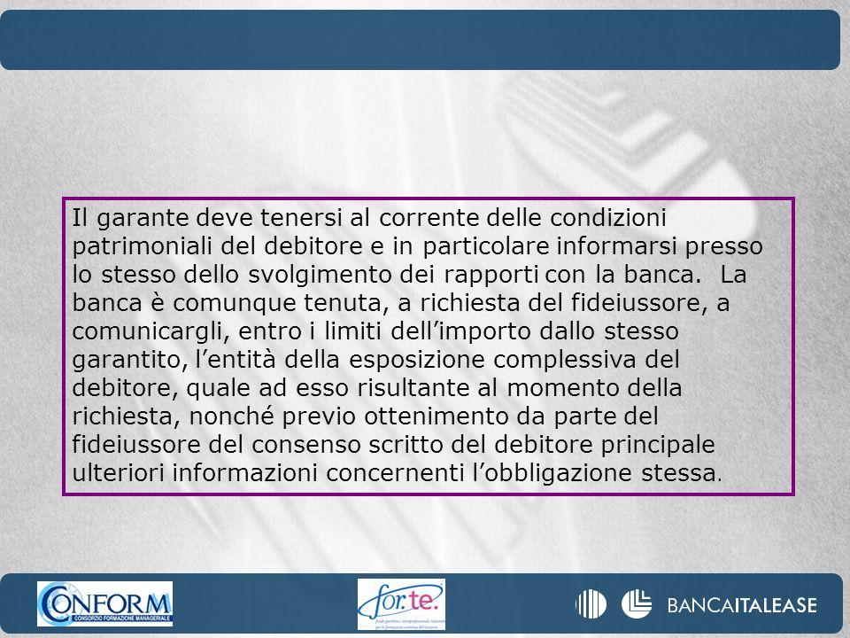 Il garante deve tenersi al corrente delle condizioni patrimoniali del debitore e in particolare informarsi presso lo stesso dello svolgimento dei rapp