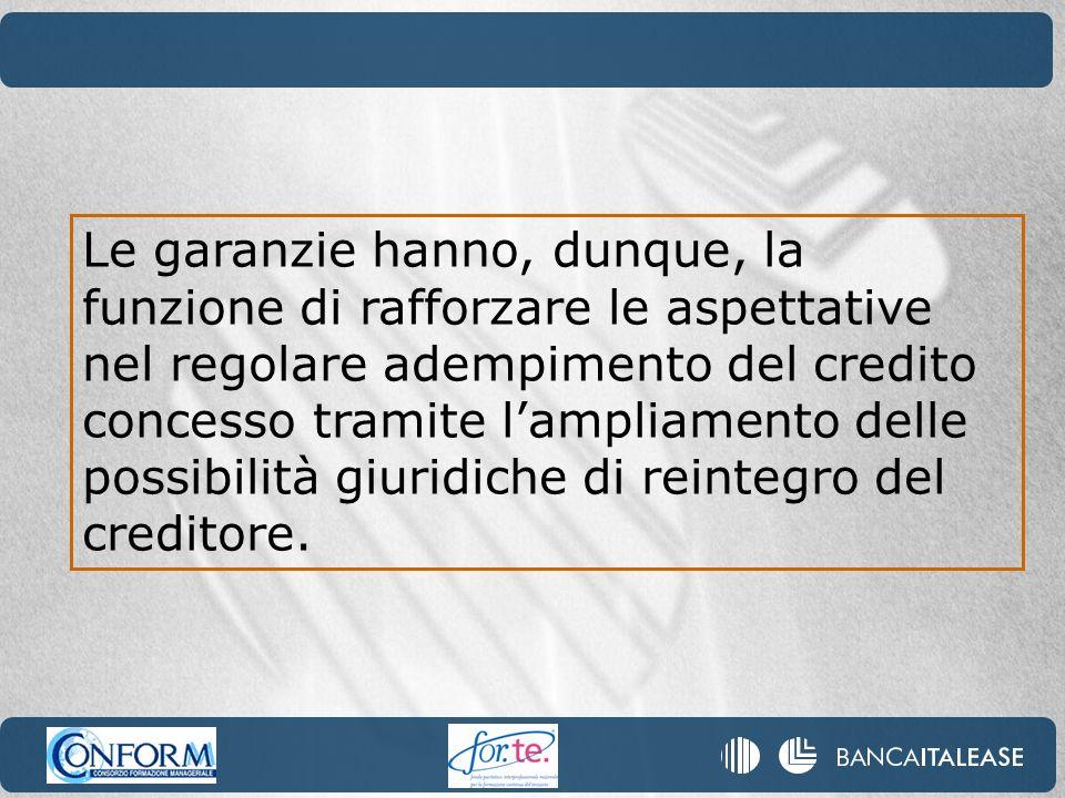 Le garanzie hanno, dunque, la funzione di rafforzare le aspettative nel regolare adempimento del credito concesso tramite lampliamento delle possibili