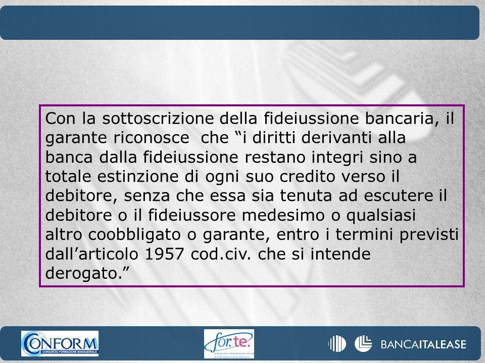Con la sottoscrizione della fideiussione bancaria, il garante riconosce che i diritti derivanti alla banca dalla fideiussione restano integri sino a t