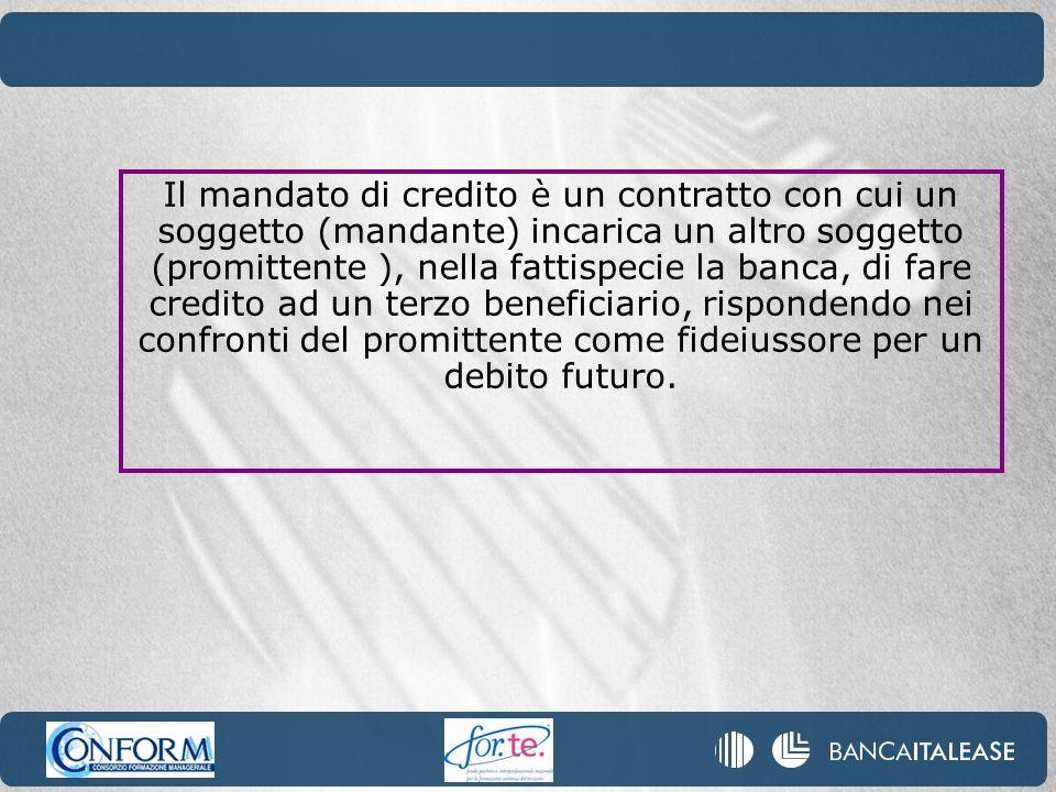 Il mandato di credito è un contratto con cui un soggetto (mandante) incarica un altro soggetto (promittente ), nella fattispecie la banca, di fare cre