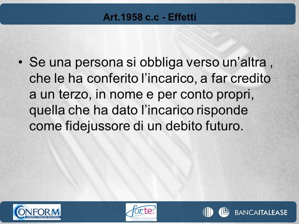 Art.1958 c.c - Effetti Se una persona si obbliga verso unaltra, che le ha conferito lincarico, a far credito a un terzo, in nome e per conto propri, q