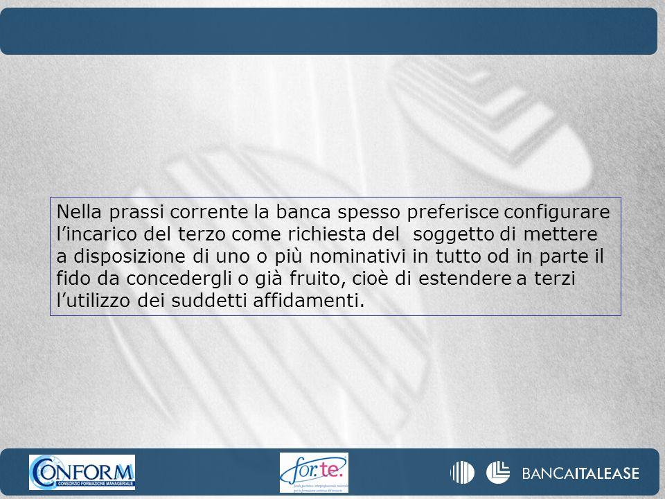 Nella prassi corrente la banca spesso preferisce configurare lincarico del terzo come richiesta del soggetto di mettere a disposizione di uno o più no