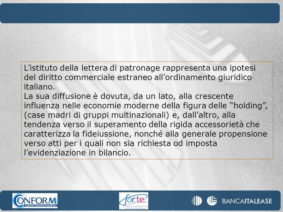 Listituto della lettera di patronage rappresenta una ipotesi del diritto commerciale estraneo allordinamento giuridico italiano. La sua diffusione è d