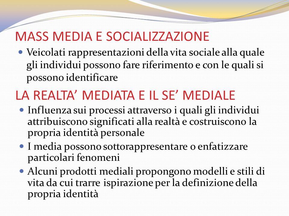 MASS MEDIA E SOCIALIZZAZIONE Veicolati rappresentazioni della vita sociale alla quale gli individui possono fare riferimento e con le quali si possono