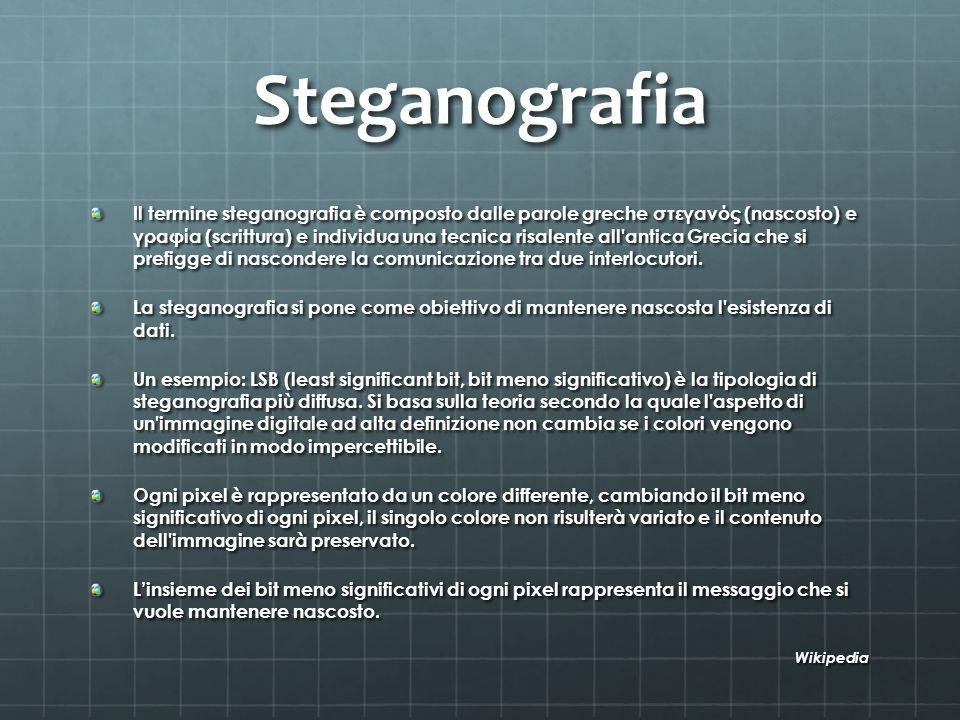Steganografia Il termine steganografia è composto dalle parole greche στεγανός (nascosto) e γραφία (scrittura) e individua una tecnica risalente all'a