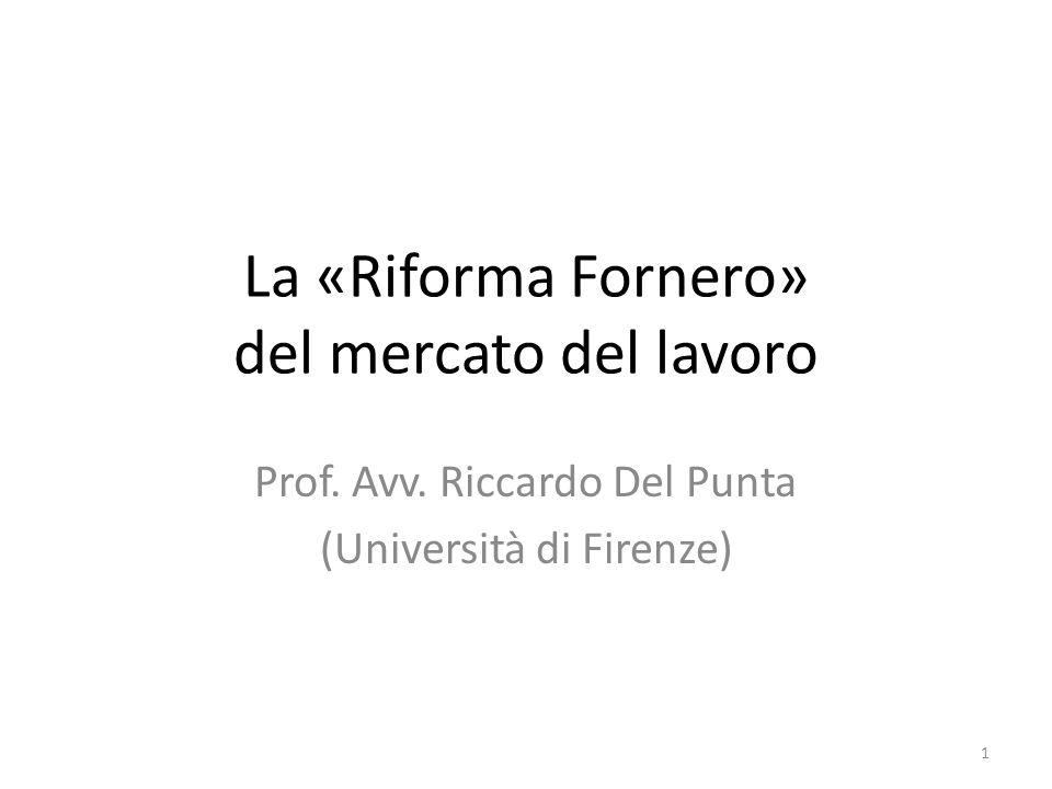 La «Riforma Fornero» del mercato del lavoro Prof. Avv. Riccardo Del Punta (Università di Firenze) 1