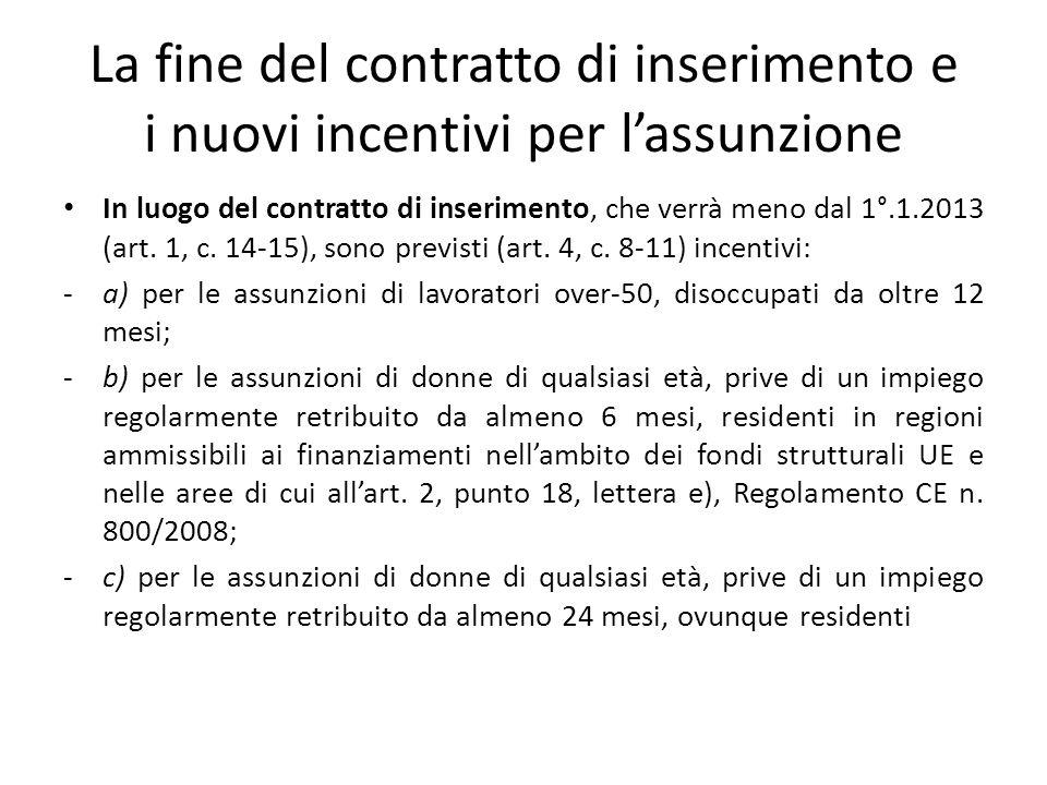 La fine del contratto di inserimento e i nuovi incentivi per lassunzione In luogo del contratto di inserimento, che verrà meno dal 1°.1.2013 (art. 1,