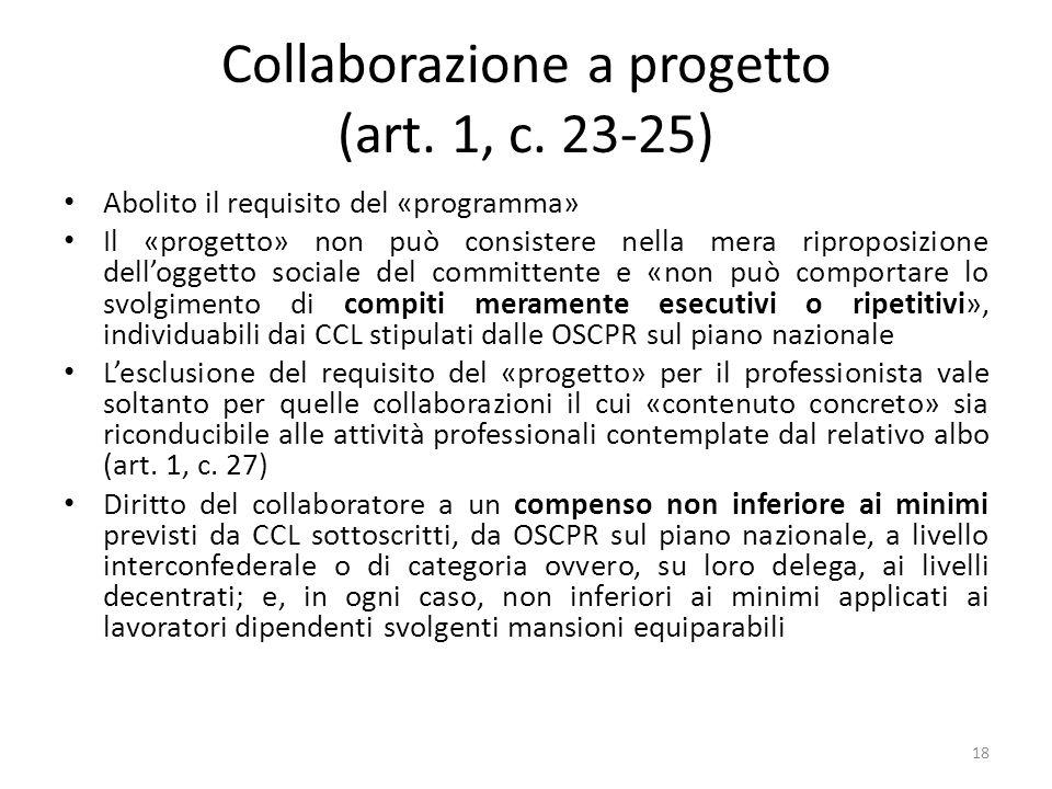Collaborazione a progetto (art. 1, c. 23-25) Abolito il requisito del «programma» Il «progetto» non può consistere nella mera riproposizione dellogget