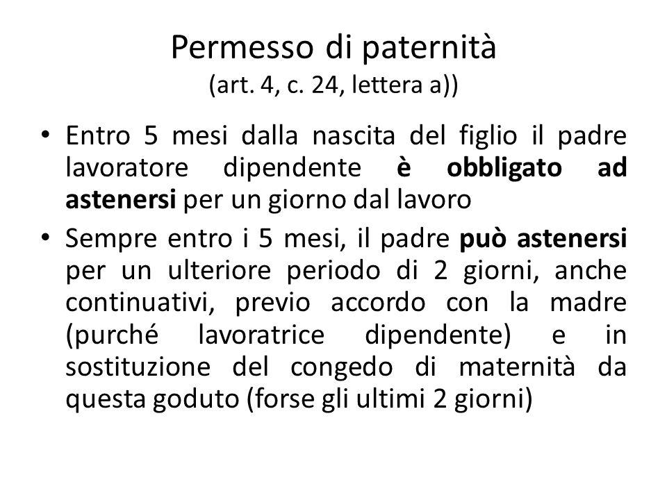 Permesso di paternità (art. 4, c. 24, lettera a)) Entro 5 mesi dalla nascita del figlio il padre lavoratore dipendente è obbligato ad astenersi per un