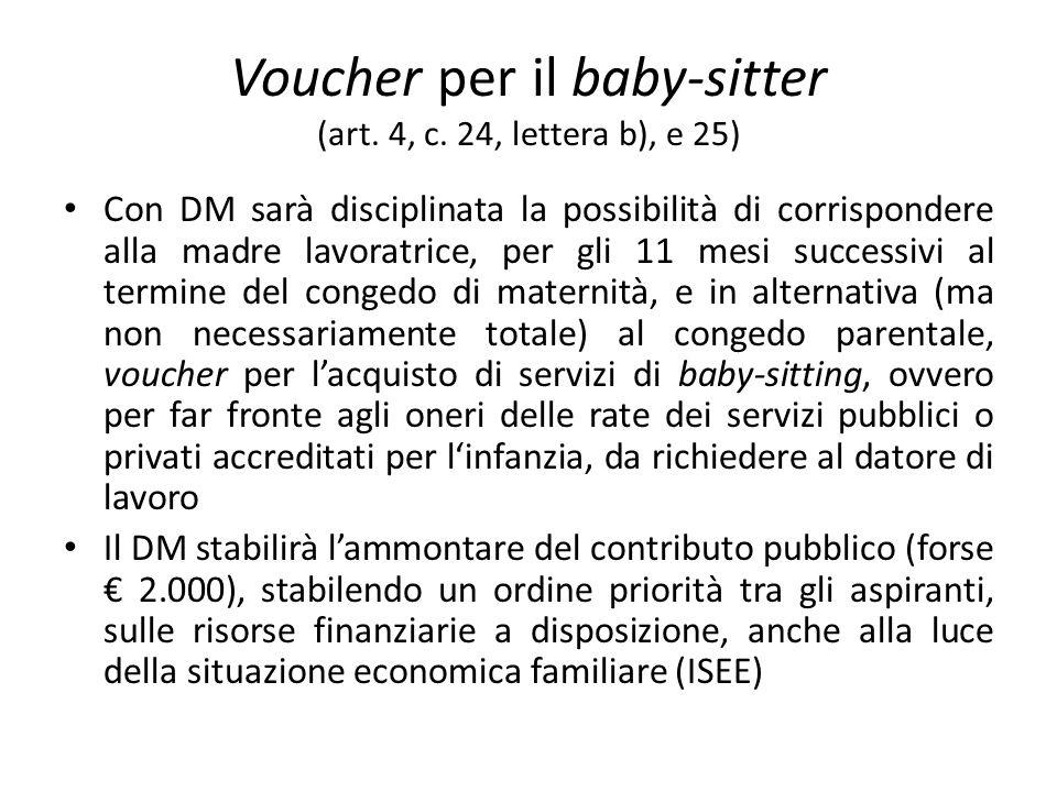Voucher per il baby-sitter (art. 4, c. 24, lettera b), e 25) Con DM sarà disciplinata la possibilità di corrispondere alla madre lavoratrice, per gli