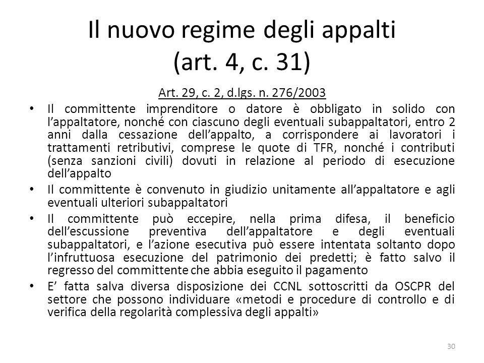 Il nuovo regime degli appalti (art. 4, c. 31) Art. 29, c. 2, d.lgs. n. 276/2003 Il committente imprenditore o datore è obbligato in solido con lappalt